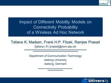 Impact of Different Mobility Models on Connectivity Probability of a Wireless Ad Hoc Network Tatiana K. Madsen, Frank H.P. Fitzek, Ramjee Prasad [tatiana.
