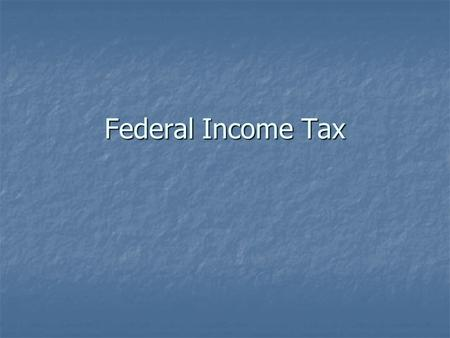 Federal Income Tax. Types of Taxes ___- a charge imposed by the government on people, entities, or on property in order to raise revenue. ___- a charge.