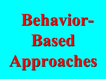 Behavior- Based Approaches Behavior- Based Approaches.