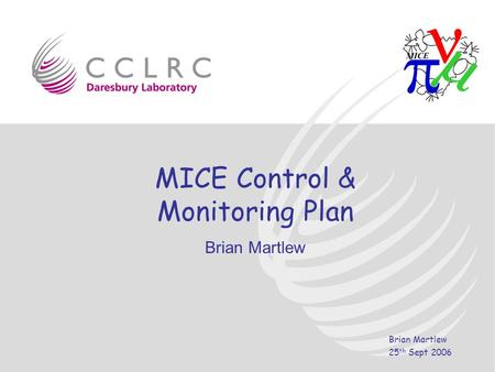 Brian Martlew 25 th Sept 2006 MICE Control & Monitoring Plan Brian Martlew.