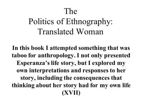 The Politics of Ethnography: Translated Woman In this book I attempted something that was taboo for anthropology. I not only presented Esperanza's life.