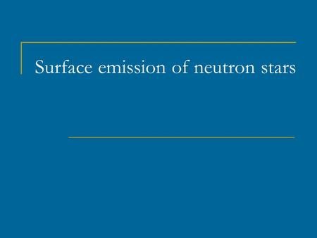 Surface emission of neutron stars. Uncertainties in temperature (Pons et al. astro-ph/0107404) Atmospheres (composition) Magnetic field Non-thermal contributions.