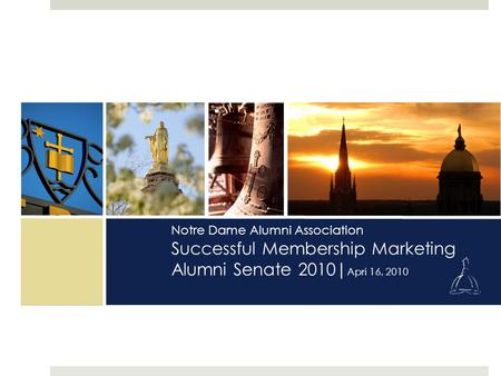 Notre Dame Alumni Association Successful Membership Marketing Alumni Senate 2010| Apri 16, 2010.