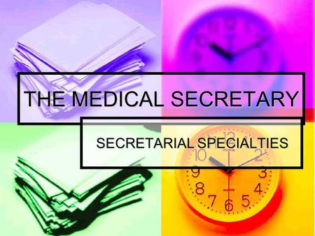 THE MEDICAL SECRETARY SECRETARIAL SPECIALTIES. Secretarial specialties are include the following:- Secretarial specialties are include the following:-