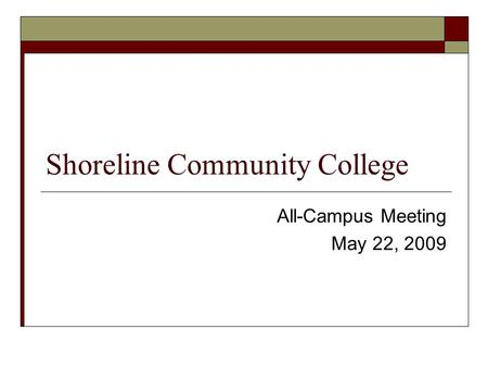 Shoreline <strong>Community</strong> College All-Campus Meeting May 22, 2009.
