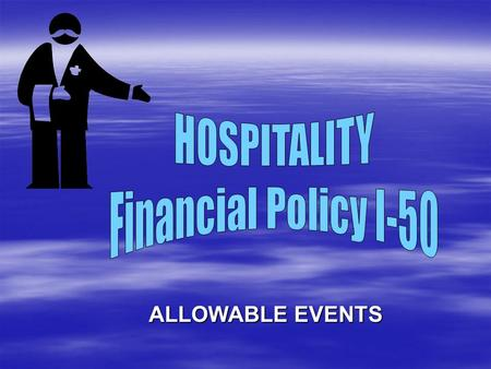 ALLOWABLE EVENTS. HOSPITALITY – Allowed Events  Student Events –Hosted by students –For the benefit of students –Graduation receptions –Student recognition.
