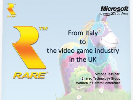 From Italy to the video game industry in the UK Simona Tassinari Shared Technology Group Women in Games Conference.