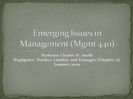 Professor Charles H. Smith Negligence, Product Liability and Damages (Chapter 15) Summer 2009.