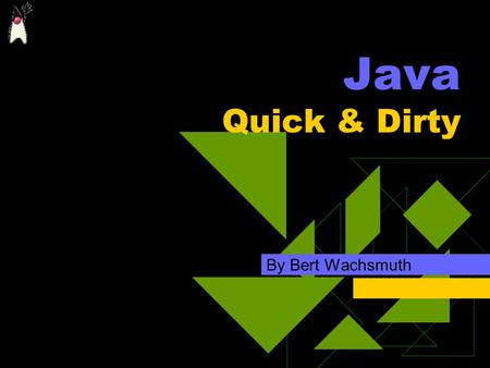 Java Quick & Dirty By Bert Wachsmuth. Overview  We will cover: What is Java Using and Writing Java applets Getting more information  We will need: Knowledge.