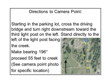 Directions to Camera Point: Starting in the parking lot, cross the driving bridge and turn right downstream toward the third light post on the left. Stand.