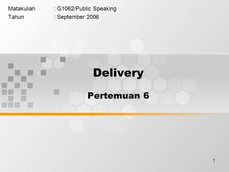 1 Matakuliah: G1062/Public Speaking Tahun: September 2006 Delivery Pertemuan 6.