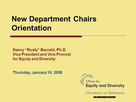 "New Department Chairs Orientation Nancy ""Rusty"" Barceló, Ph.D. Vice President and Vice Provost for Equity and Diversity Thursday, January 10, 2008."