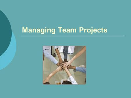 Managing Team Projects. Chapter Goals  Be able to explain why team skills are important to the modern workplace.  Know the structure of a workplace.