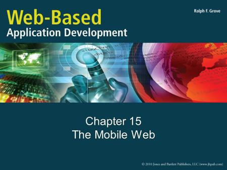 Chapter 15 The Mobile Web. Objectives Describe the important characteristics of mobile web browsing platforms Explain three strategies for effectively.