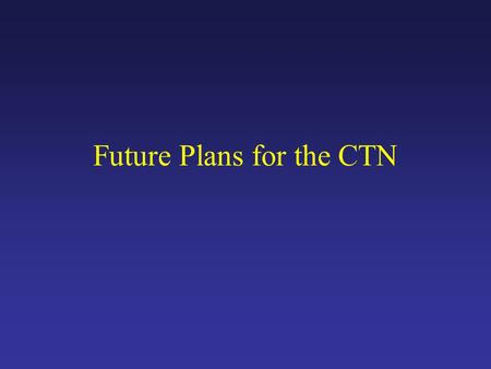 Future Plans for the CTN. New NIDA Director's Protocols Treatment of ADHD in adolescent and adult substance abusers Treatment of opiate analgesic dependence.
