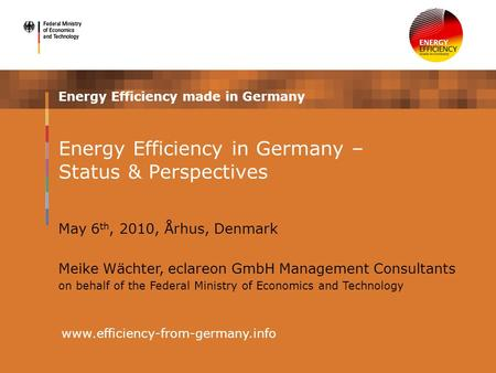 Energy Efficiency made in Germany www.efficiency-from-germany.info Energy Efficiency in Germany – Status & Perspectives May 6 th, 2010, Århus, Denmark.