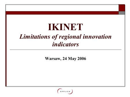 Social Situation Observatory – Social inclusion and income distribution IKINET Limitations of regional innovation indicators Warsaw, 24 May 2006.