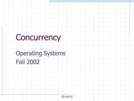 OS Fall'02 Concurrency Operating Systems Fall 2002.