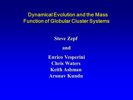 Dynamical Evolution and the Mass Function of Globular Cluster Systems Dynamical Evolution and the Mass Function of Globular Cluster Systems Steve Zepf.