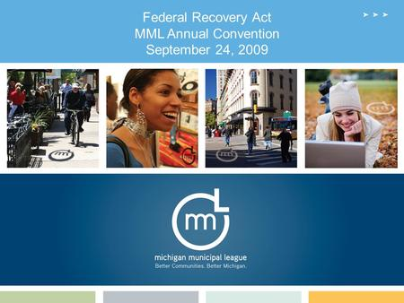 Federal Recovery Act MML Annual Convention September 24, 2009.