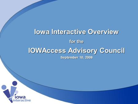 Iowa Interactive Overview for the IOWAccess Advisory Council September 10, 2008.