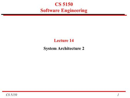 CS 5150 1 CS 5150 Software Engineering Lecture 14 System Architecture 2.