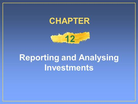 Reporting and Analysing Investments CHAPTER 12. Reasons Companies Invest Illustration 12-1.