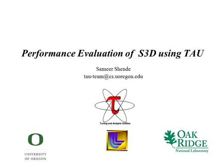 Performance Evaluation of S3D using TAU Sameer Shende
