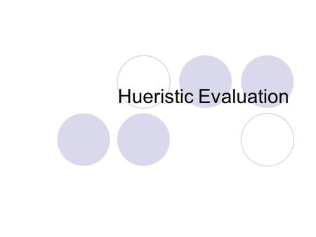 Hueristic Evaluation. Heuristic Evaluation Developed by Jakob Nielsen Helps find usability problems in a UI design Small set (3-5) of evaluators examine.