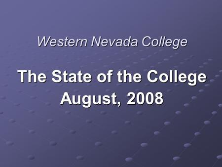 Western Nevada College The State of the College August, 2008.