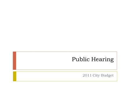 Public Hearing 2011 City Budget. 2011 Budget Highlights  An increase of about $2,193,572 in total property taxes. ($1,494,382 for the Bond & Interest.
