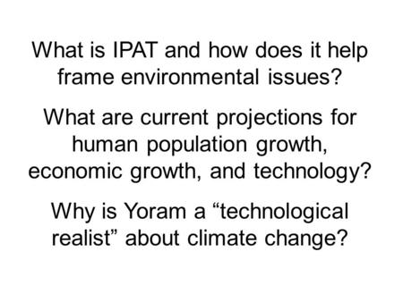 What is IPAT and how does it help frame environmental issues? What are current projections for human population growth, economic growth, and technology?