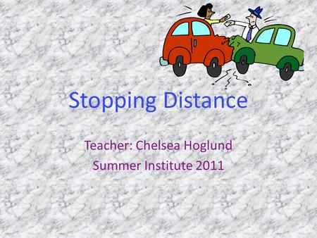 Stopping Distance Teacher: Chelsea Hoglund Summer Institute 2011.