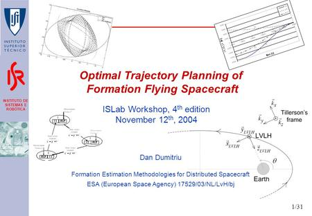 INSTITUTO DE SISTEMAS E ROBÓTICA 1/31 Optimal Trajectory Planning of Formation Flying Spacecraft Dan Dumitriu Formation Estimation Methodologies for Distributed.