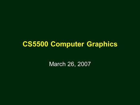 CS5500 Computer Graphics March 26, 2007. Shading Reference: Ed Angel's book.