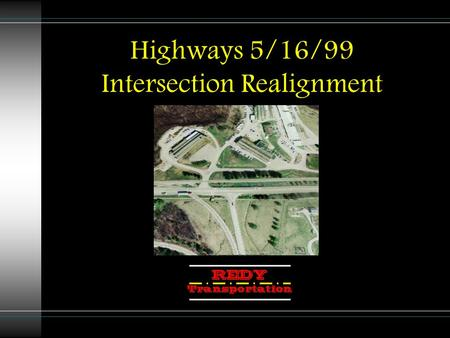Highways 5/16/99 Intersection Realignment. Project Team Lindsey Thomann- Project Manager Jessica Young- Project Engineer Erik Dolmseth- Project Engineer/Client.