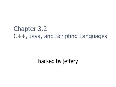 Chapter 3.2 C++, Java, and Scripting Languages hacked by jeffery.
