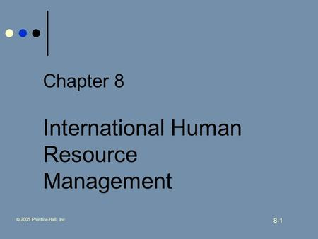 © 2005 Prentice-Hall, Inc. 8-1 Chapter 8 International Human Resource Management.