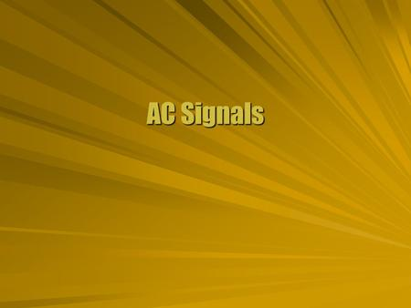 AC Signals. Sinusoidal Signal  An ideal generator produces an induced emf that oscillates. Sine or cosine wave  The oscillation is characterized by.