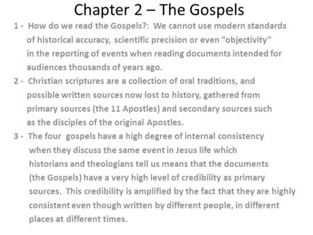 "Chapter 2 – The Gospels 1 - How do we read the Gospels?: We cannot use modern standards of historical accuracy, scientific precision or even ""objectivity"""