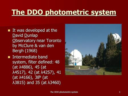 The DDO photometric system1 It was developed at the David Dunlap Observatory near Toronto by McClure & van den Bergh (1968) It was developed at the David.