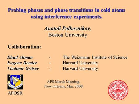 Probing phases and phase transitions in cold atoms using interference experiments. Anatoli Polkovnikov, Boston University Collaboration: Ehud Altman- The.