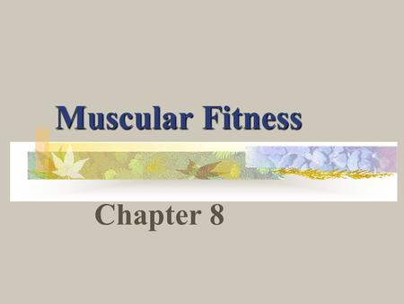 Muscular Fitness Chapter 8.