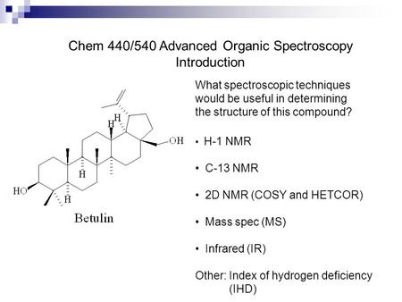 Chem 440/540 Advanced Organic Spectroscopy Introduction What spectroscopic techniques would be useful in determining the structure of this compound? H-1.