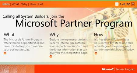 Intro | What | Why | How | Exit What The Microsoft Partner Program offers valuable opportunities and resources to help you maximize your business results.