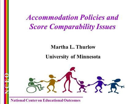 N C E O National Center on Educational Outcomes Accommodation Policies and Score Comparability Issues Martha L. Thurlow University of Minnesota.