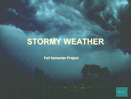 STORMY WEATHER Fall Semester Project. Objectives The students will be able to  research the origin of the names hurricane, tornado, typhoon.  research.