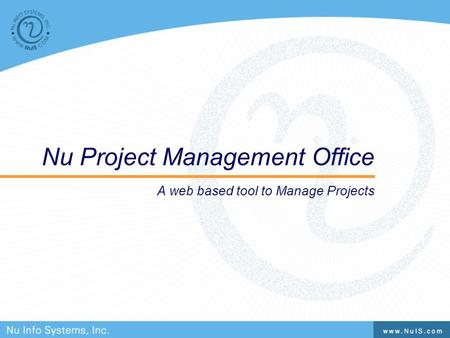 Nu Project Management Office A web based tool to Manage Projects.