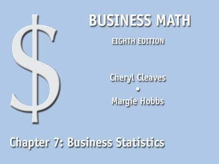 Business Math, Eighth Edition Cleaves/Hobbs © 2009 Pearson Education, Inc. Upper Saddle River, NJ 07458 All Rights Reserved 7.1 Measures of Central Tendency.