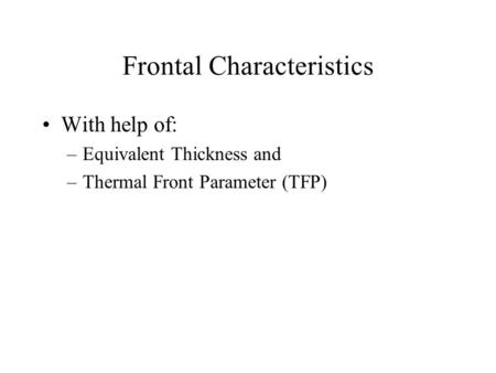 Frontal Characteristics With help of: –Equivalent Thickness and –Thermal Front Parameter (TFP)